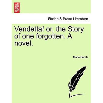 Vendetta or the Story of one forgotten. A novel. Vol. I. by Corelli & Marie