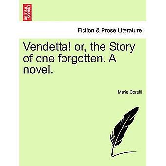 Vingança ou a história de um esquecido. Um romance. Vol. I. por Corelli & Marie