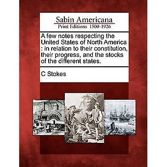 Ein paar Notizen unter Beachtung der United States of North America in Bezug auf ihre Verfassung ihren Fortschritt und die Bestände der einzelnen Staaten. von Stokes & C