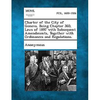 Charter av byen Genève blir kapittel 360 lover 1897 med senere endringer forskrifter og regelverk. av anonym