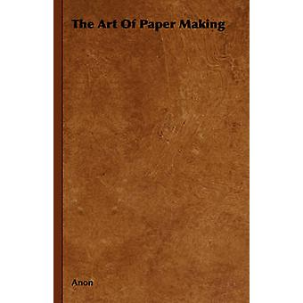 The Art of Paper Making by Anon