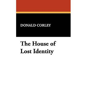 The House of Lost Identity by Corley & Donald