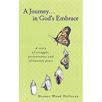 A Journey in Gods Embrace by Halloran & Dianne Wood