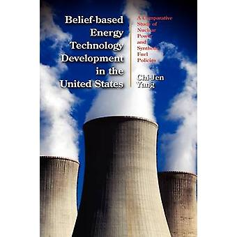 Beliefbased Energy Technology Development in the United States A Comparative Study of Nuclear Power and Synthetic Fuel Policies by Yang & ChiJen