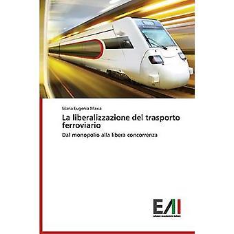 La liberalizzazione del trasporto ferroviario by Maxia Maria Eugenia