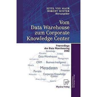 Vom Data Warehouse zum Corporate Knowledge Center  Proceedings der Data Warehousing 2002 by Maur & Eitel