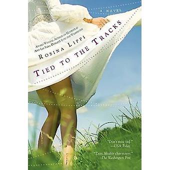 Tied to the Tracks by Rosina Lippi - 9780425215326 Book