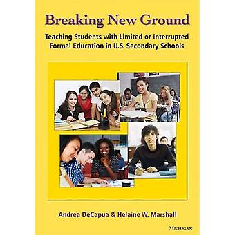 Breaking New Ground - Teaching Students with Limited or Interrupted Fo