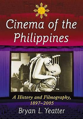 Cinema of the Philippines - A History and Filmography - 1897-2005 by B