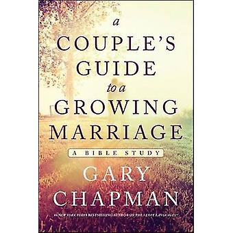 A Couple's Guide to a Growing Marriage - A Bible Study by Gary Chapman