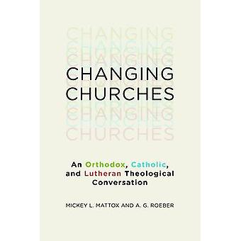 Changing Churches - An Orthodox - Catholic and Lutheran Theological Co