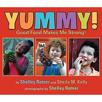 Yummy! - Good Food Makes Me Stong! by Shelley Rotner - Sheila M Kelly