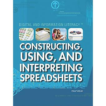 Constructing - Using - and Interpreting Spreadsheets by Philip Wolny