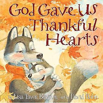 God Gave Us Thankful Hearts by Lisa Tawn Bergren - David Hohn - 97816