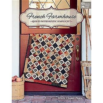 French Farmhouse - Quilts with Rustic Simplicity by French Farmhouse -
