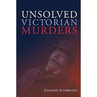 Unsolved Victorian Murders by Jon Sutherland - 9781780915012 Book