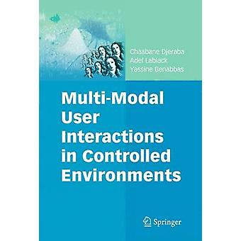 MultiModal User Interactions in Controlled Environments by Chaabane Djeraba & Adel Lablack & Yassine Benabbas