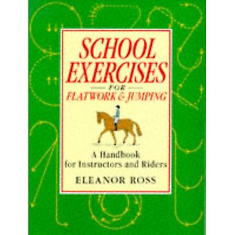 School Exercises for Flatwork and Jumping: A Handbook for Instructors and Riders (Paperback) by Ross Eleanor