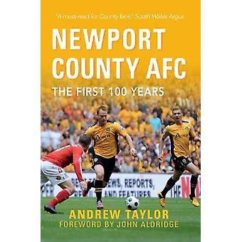 Newport County AFC The First 100 Years by Andrew Taylor & John Aldridge