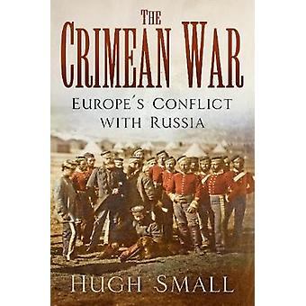 The Crimean War - Europe's Conflict with Russia by Hugh Small - 978075
