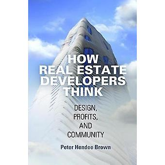 How Real Estate Developers Think - Design - Profits - and Community by