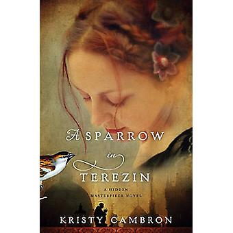 A Sparrow in Terezin by Kristy Cambron - 9781401690618 Book