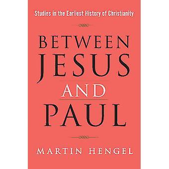 Between Jesus & Paul - Studies in the Earliest History of Christianity