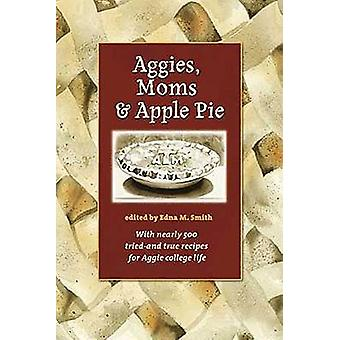 Aggies - Moms - and Apple Pie by Edna M. Smith - 9781603440769 Book