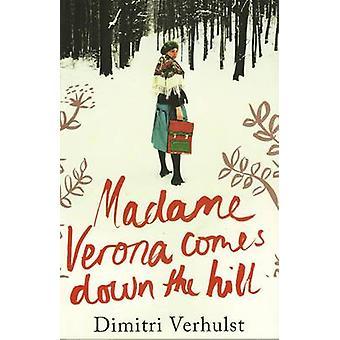 Madame Verona Comes Down the Hill by Dimitri Verhulst - David Colmer