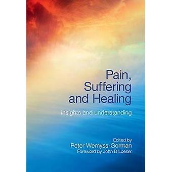 Dolor - sufrimiento y curación - conocimientos y comprensión por Peter Wem