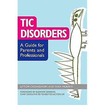 Tic Disorders - A Guide for Parents and Professionals by Uttom Chowdhu