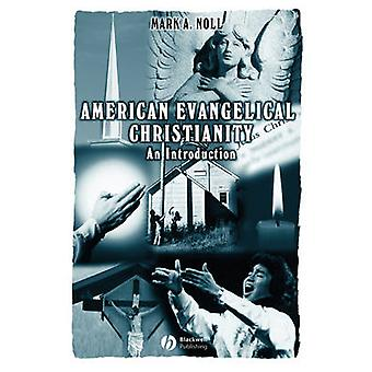 American Evangelical Christianity - An Introduction by Mark A. Noll -