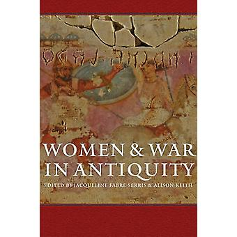 Women and War in Antiquity by Jacqueline Fabre-Serris - Alison Keith