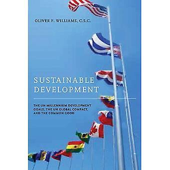 Sustainable Development: The UN Millennium Development Goals, the UN Global Compact, and the Common Good (John...