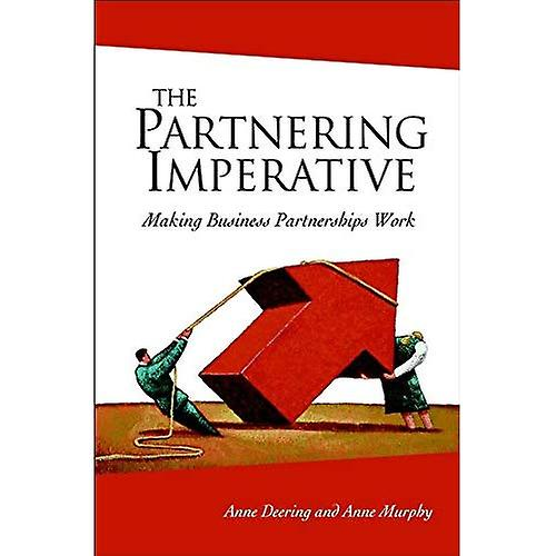 The Partnebague Imperative  Making Affaires Partnerships Work