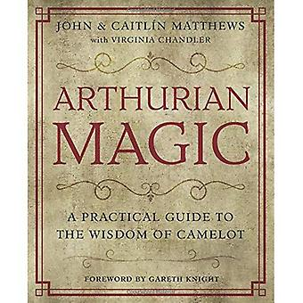 Arthurian Magic: The Complete�Book of Meditations, Rituals�and Visualizations
