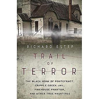 Trail of Terror: The Black� Monk of Pontefract, Cripple Creek Jail, Firehouse Phantom, and Other True Hauntings