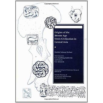 Origins of the Bronze Age Oasis Civilization in Central Asia: v.42: Vol 42 (Nctm How To-- Series)