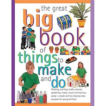 The Great Big Book of Things to Make and Do: Cooking, Painting, Crafts, Science, Gardening, Magic, Music, and...