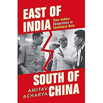 East of India, South of China: Sino-Indian Encounters in Southeast Asia