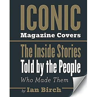 Iconic Magazine Covers: The� Inside Stories Told by the People Who Made Them