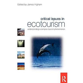 Critical Issues in Ecotourism Understanding a Complex Tourism Phenomenon by Higham & James