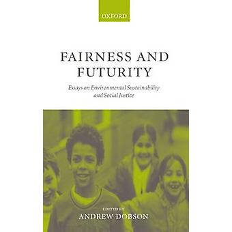 Fairness and Futurity Essays on Environmental Sustainability and Social Justice by Dobson & Andrew P.