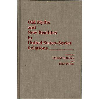 Old Myths and New Realities in United StatesSoviet Relations by Kelley & Donald R.
