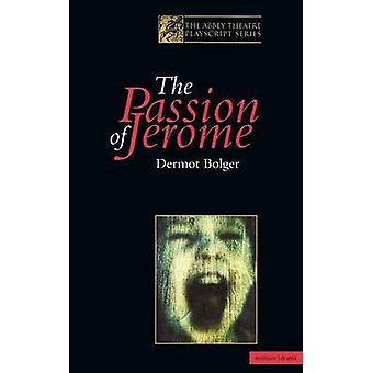 The Passion of Jerome by Bolger & Dermot