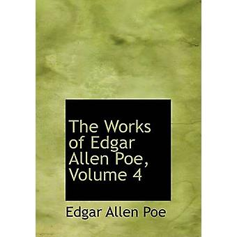 The Works of Edgar Allen Poe Volume 4 Large Print Edition by Poe & Edgar Allen