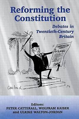 Reforming the Constitution Debates in TwencravatethCentury Britain by Catterall & P.