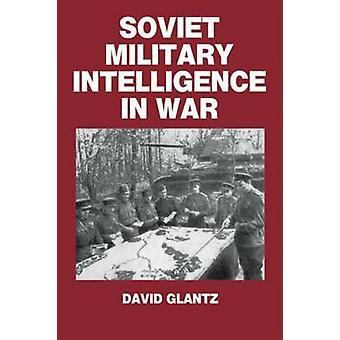 Soviet Military Intelligence in War by Glantz & David M.