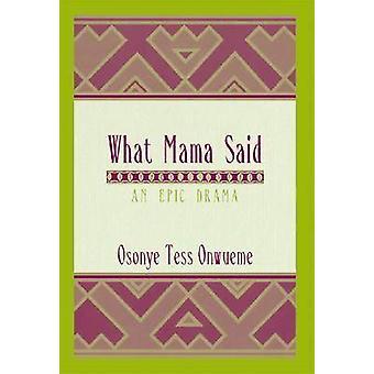 What Mama Said An Epic Drama by ONWUEME OSONYE & TESS