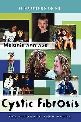 Cystic Fibrosis The Ultimate Teen Guide by Apel & Melanie Ann